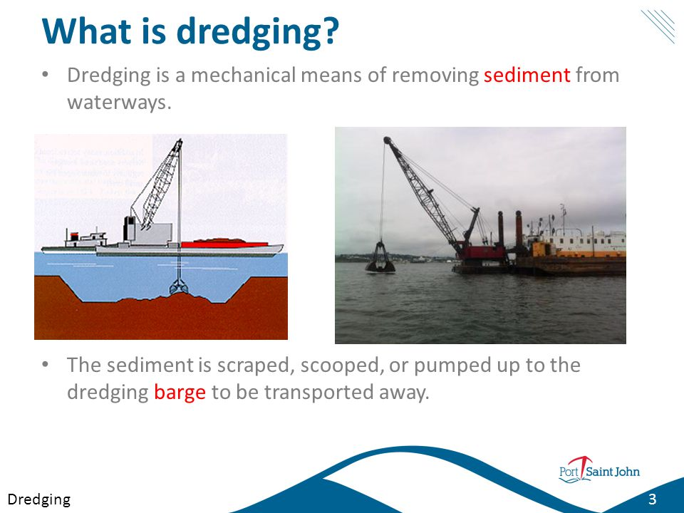 What is dredging? Dredging is a mechanical means of removing sediment from waterways. The sediment is scraped, scooped, or pumped up to the dredging b