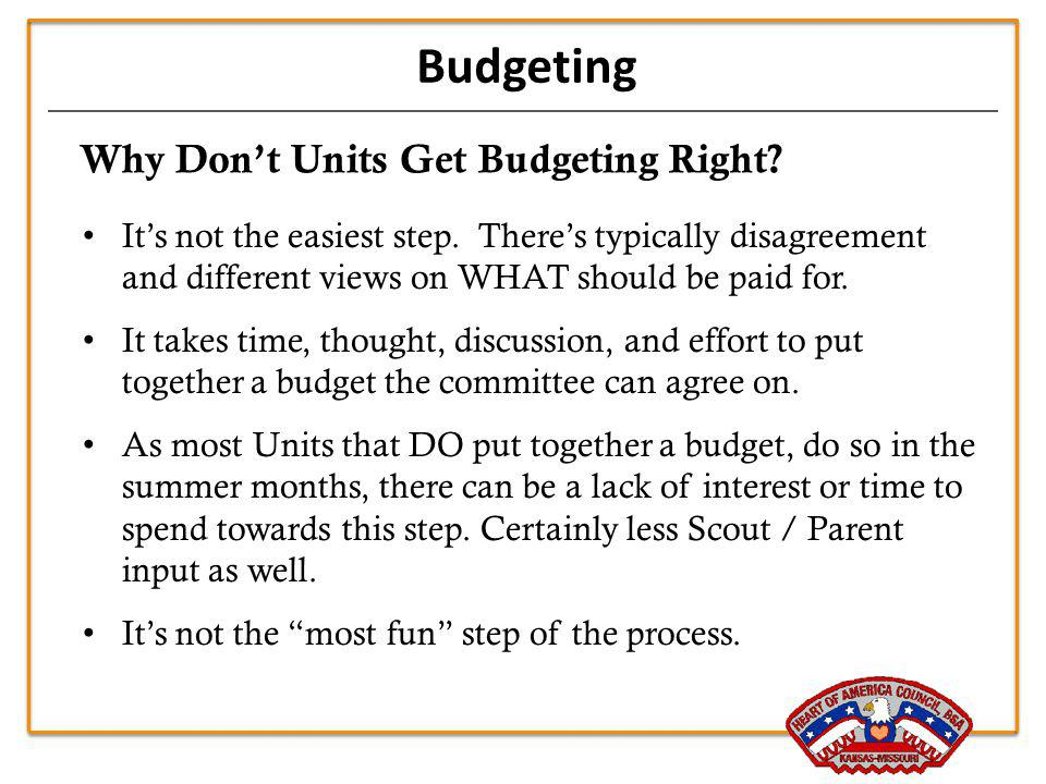 Budgeting Why Dont Units Get Budgeting Right? Its not the easiest step. Theres typically disagreement and different views on WHAT should be paid for.