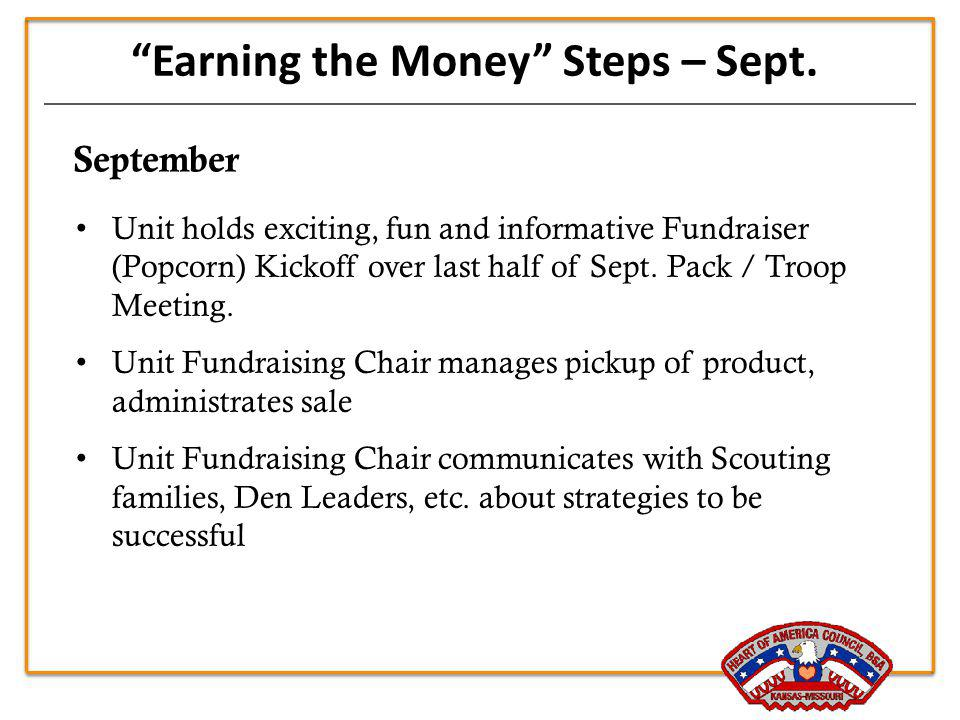 Earning the Money Steps – Sept. September Unit holds exciting, fun and informative Fundraiser (Popcorn) Kickoff over last half of Sept. Pack / Troop M
