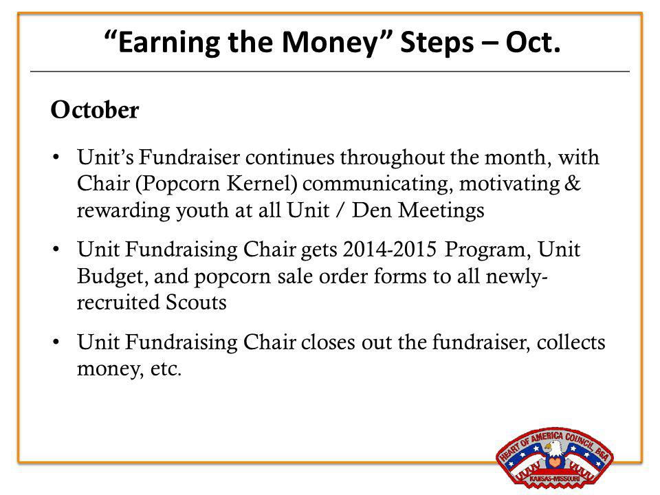 October Earning the Money Steps – Oct. Units Fundraiser continues throughout the month, with Chair (Popcorn Kernel) communicating, motivating & reward