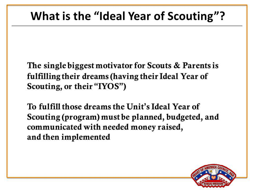 What is the Ideal Year of Scouting? The single biggest motivator for Scouts & Parents is fulfilling their dreams (having their Ideal Year of Scouting,