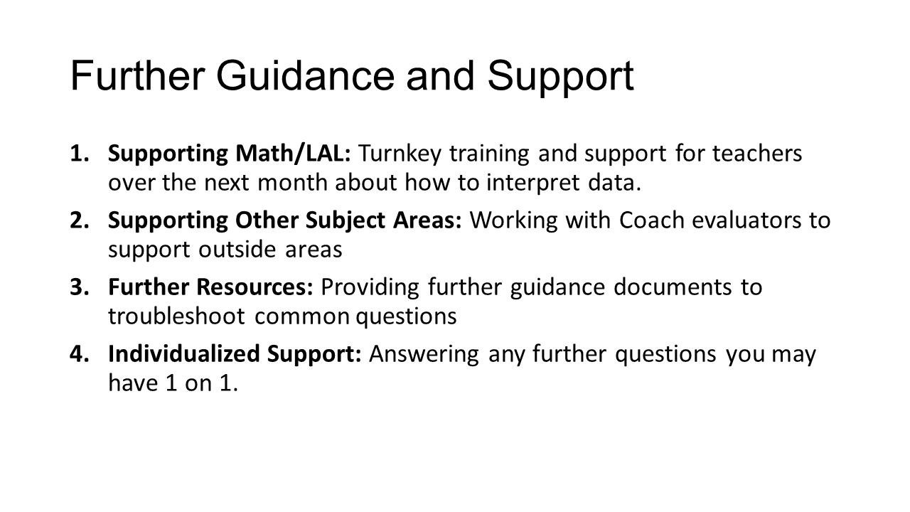 Further Guidance and Support 1.Supporting Math/LAL: Turnkey training and support for teachers over the next month about how to interpret data.