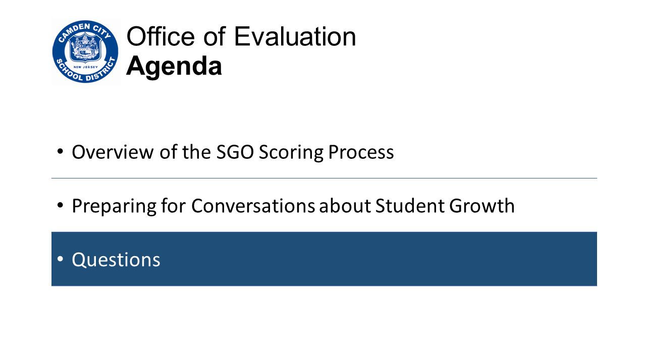 Office of Evaluation Agenda Overview of the SGO Scoring Process Preparing for Conversations about Student Growth Questions