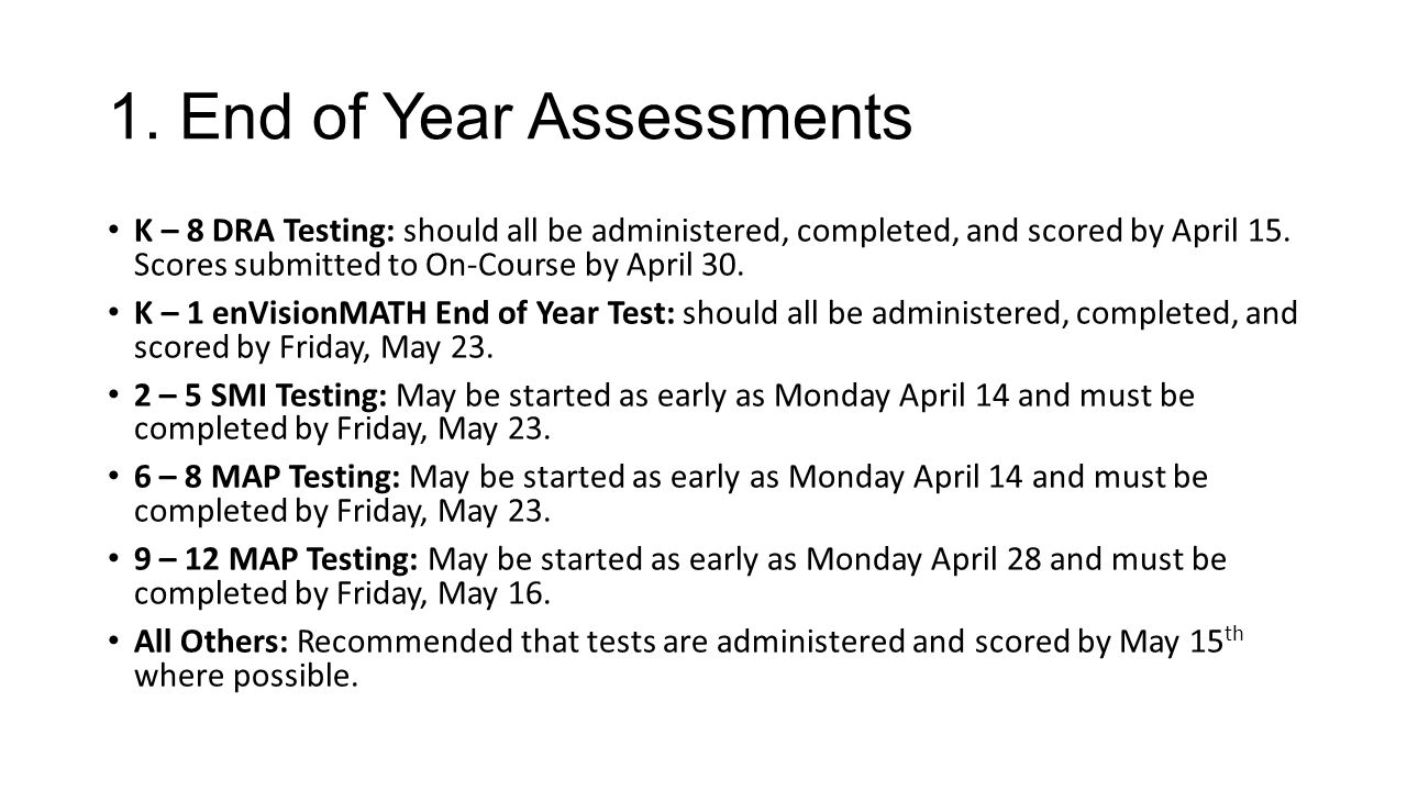 1. End of Year Assessments K – 8 DRA Testing: should all be administered, completed, and scored by April 15. Scores submitted to On-Course by April 30