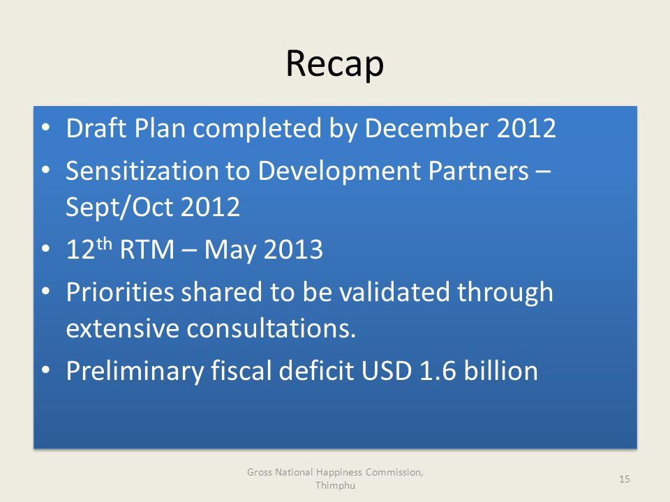 Recap Draft Plan completed by December 2012 Sensitization to Development Partners – Sept/Oct 2012 12 th RTM – May 2013 Priorities shared to be validated through extensive consultations.