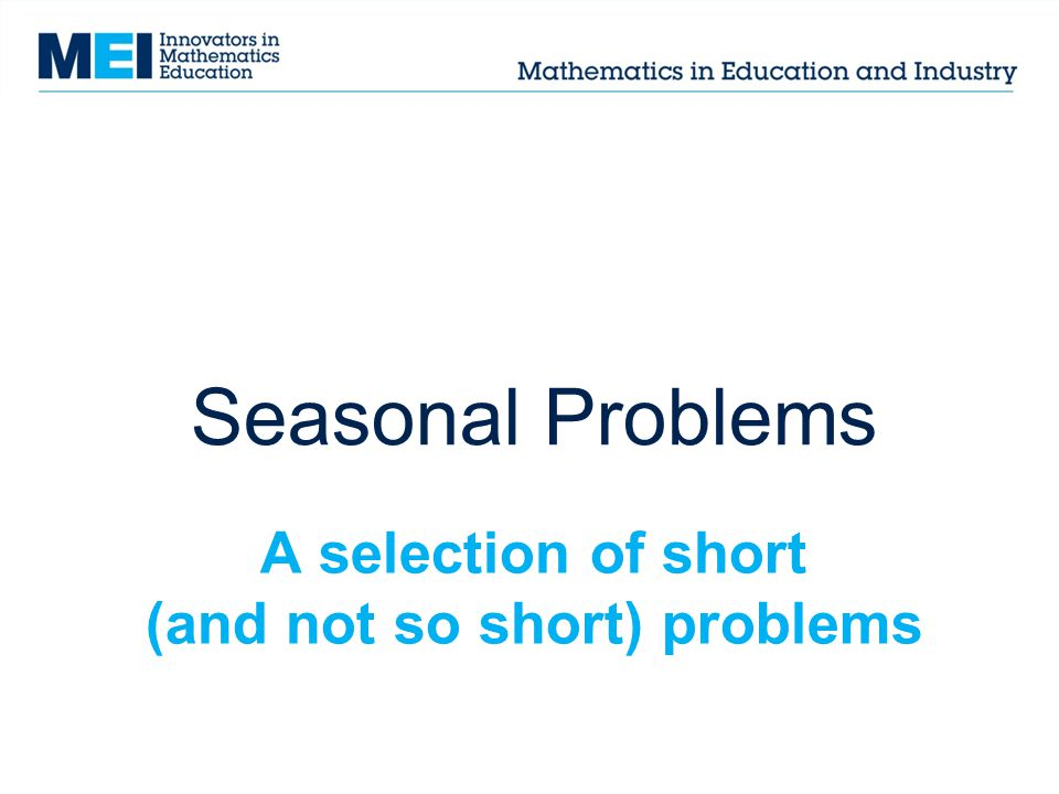 A selection of short (and not so short) problems Seasonal Problems