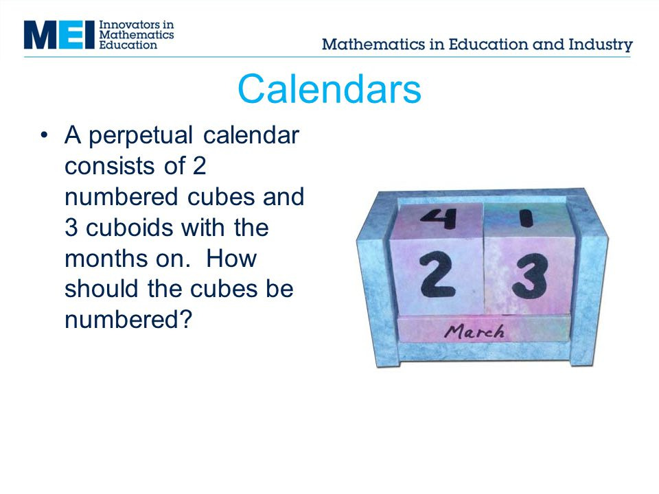 Calendars A perpetual calendar consists of 2 numbered cubes and 3 cuboids with the months on.