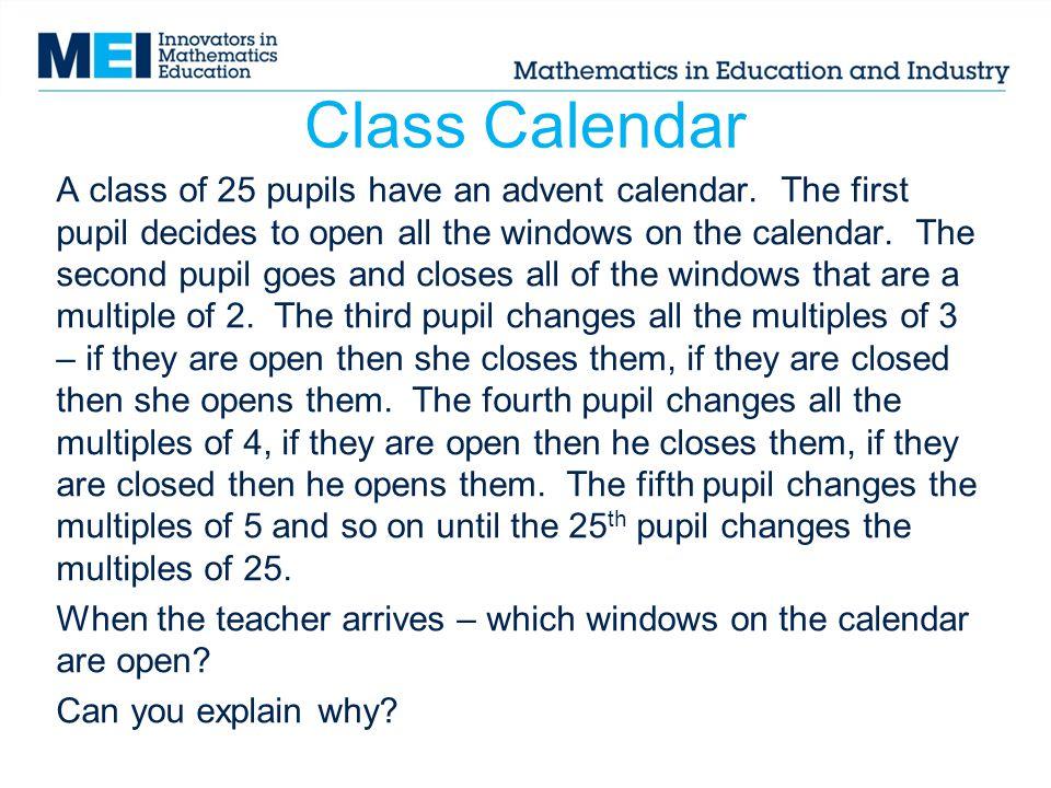 Class Calendar A class of 25 pupils have an advent calendar. The first pupil decides to open all the windows on the calendar. The second pupil goes an