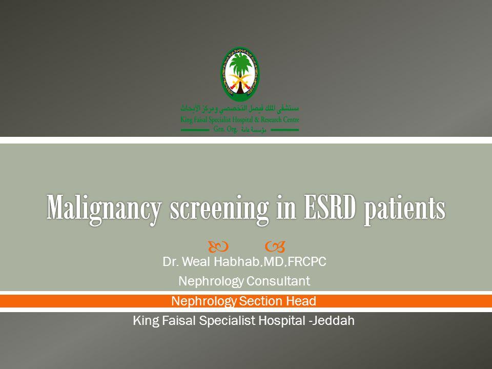 Dr. Weal Habhab,MD,FRCPC Nephrology Consultant Nephrology Section Head King Faisal Specialist Hospital -Jeddah