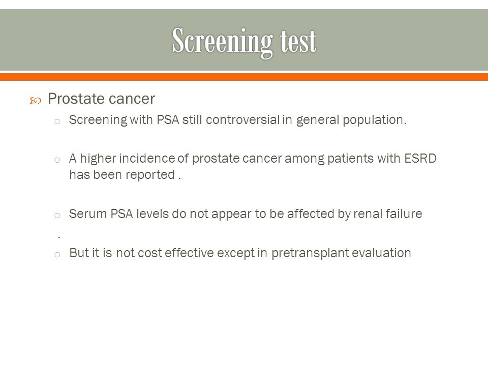Prostate cancer o Screening with PSA still controversial in general population.