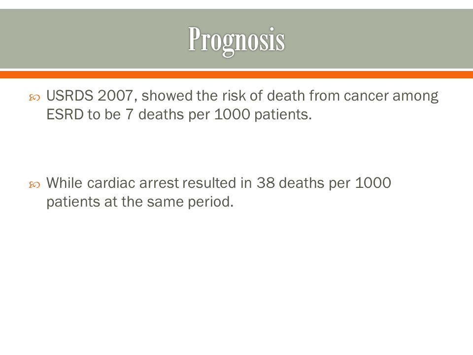 USRDS 2007, showed the risk of death from cancer among ESRD to be 7 deaths per 1000 patients.