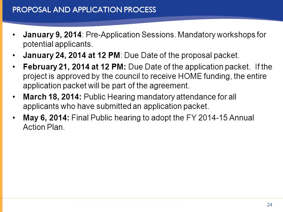 PROPOSAL AND APPLICATION PROCESS January 9, 2014: Pre-Application Sessions. Mandatory workshops for potential applicants. January 24, 2014 at 12 PM: D
