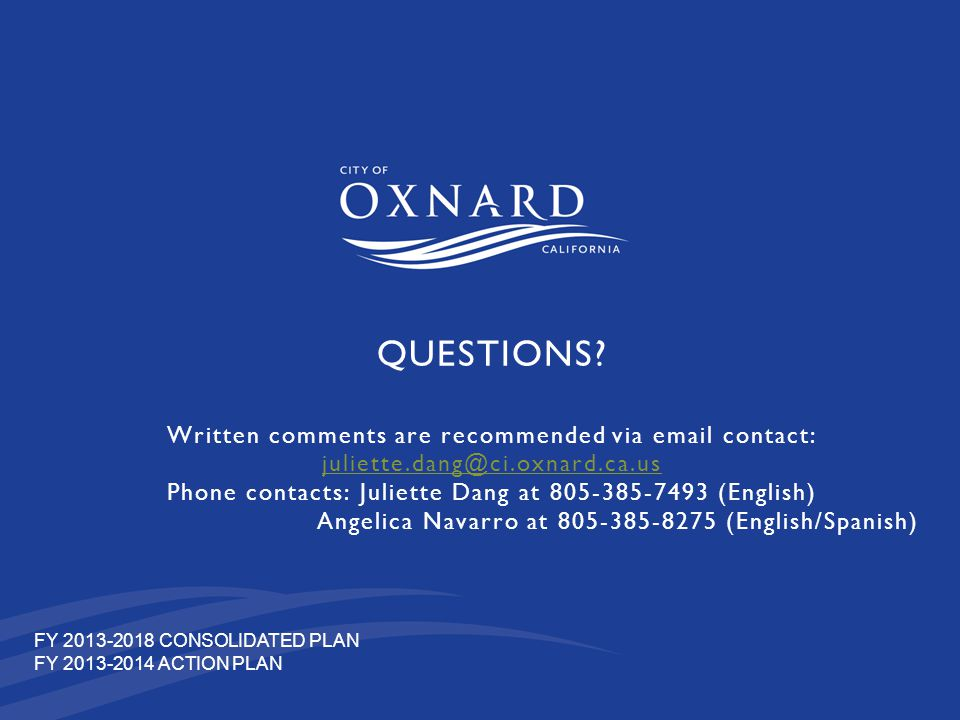 QUESTIONS? Written comments are recommended via email contact: juliette.dang@ci.oxnard.ca.us Phone contacts: Juliette Dang at 805-385-7493 (English) A