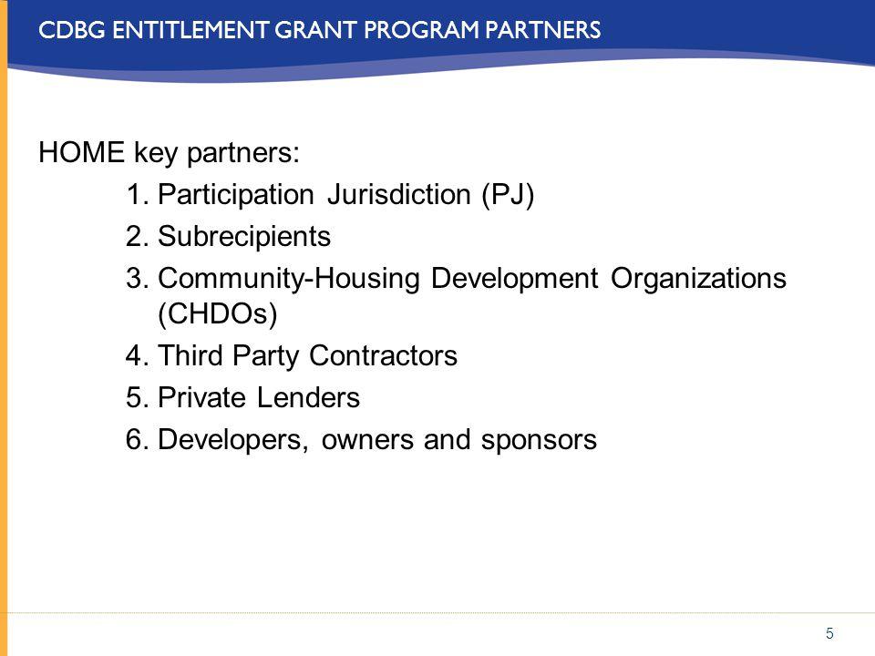 CDBG ENTITLEMENT GRANT PROGRAM PARTNERS HOME key partners: 1. Participation Jurisdiction (PJ) 2. Subrecipients 3. Community-Housing Development Organi