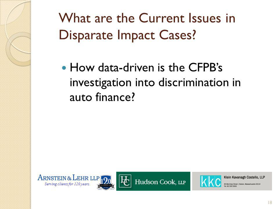 Serving clients for 120 years. What are the Current Issues in Disparate Impact Cases? How data-driven is the CFPBs investigation into discrimination i