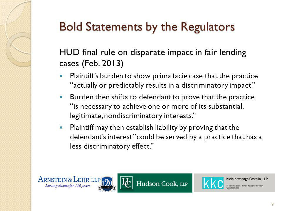Serving clients for 120 years. Bold Statements by the Regulators HUD final rule on disparate impact in fair lending cases (Feb. 2013) Plaintiffs burde