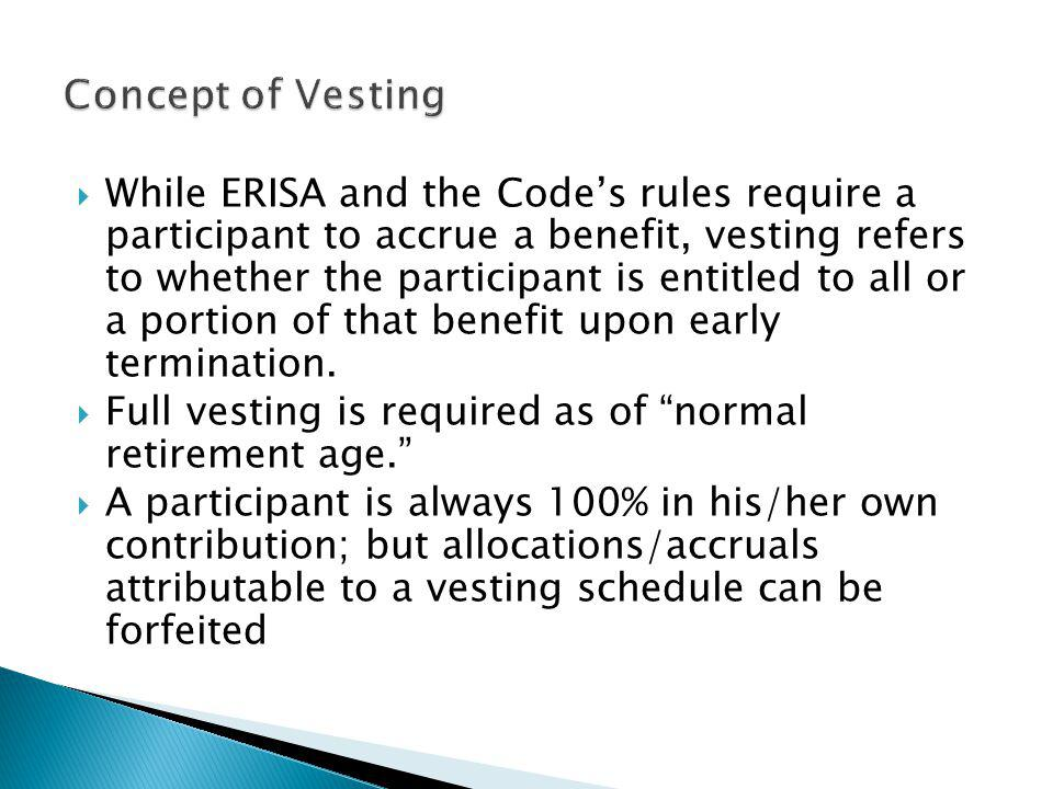 While ERISA and the Codes rules require a participant to accrue a benefit, vesting refers to whether the participant is entitled to all or a portion o