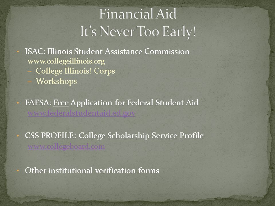 ISAC: Illinois Student Assistance Commission www.collegeillinois.org – College Illinois.