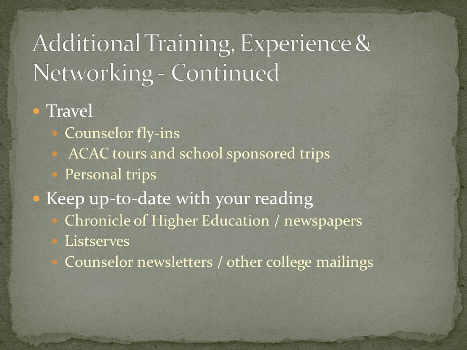Travel Counselor fly-ins ACAC tours and school sponsored trips Personal trips Keep up-to-date with your reading Chronicle of Higher Education / newspapers Listserves Counselor newsletters / other college mailings
