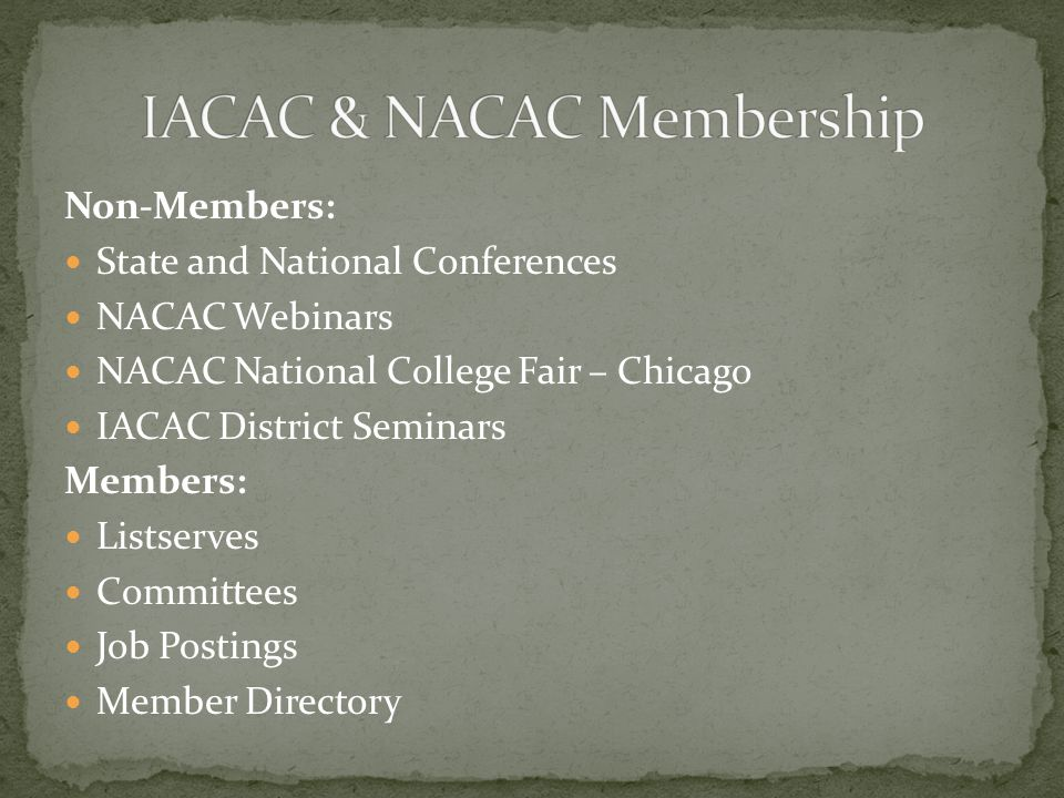Non-Members: State and National Conferences NACAC Webinars NACAC National College Fair – Chicago IACAC District Seminars Members: Listserves Committees Job Postings Member Directory