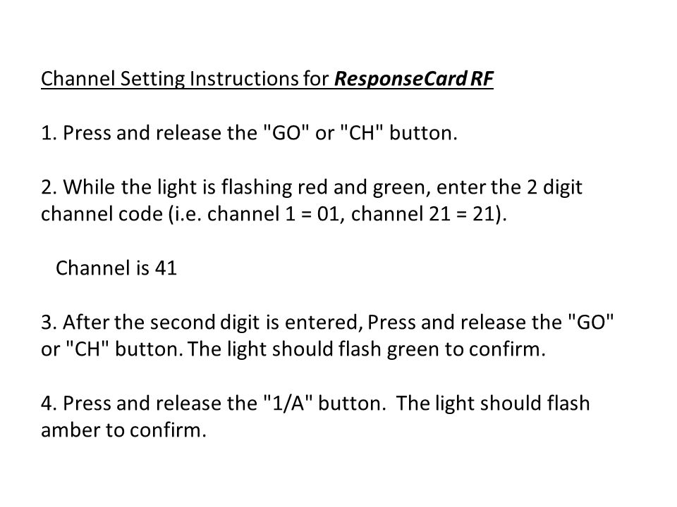 Channel Setting Instructions for ResponseCard RF 1. Press and release the