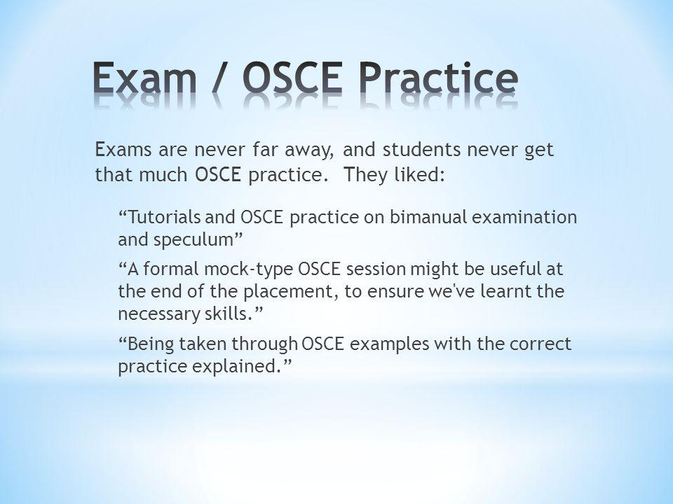 Exams are never far away, and students never get that much OSCE practice.