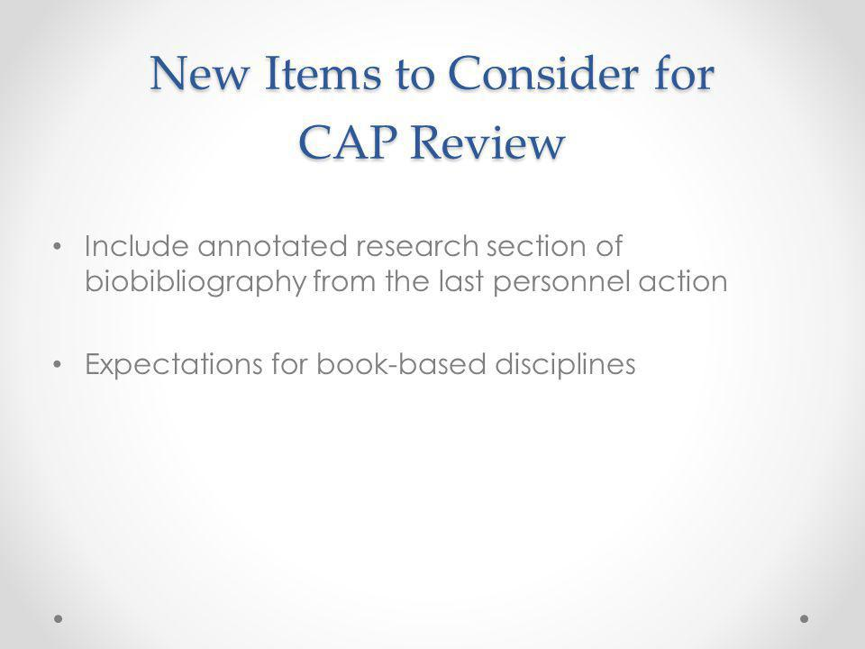 New Items to Consider for CAP Review Include annotated research section of biobibliography from the last personnel action Expectations for book-based disciplines