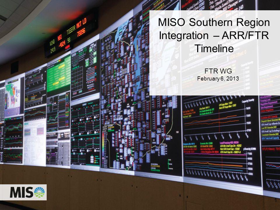 MISO Southern Region Integration – ARR/FTR Timeline FTR WG February 6, 2013 1