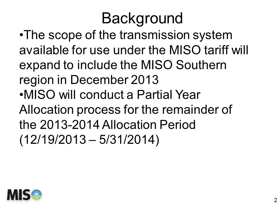 Background 2 The scope of the transmission system available for use under the MISO tariff will expand to include the MISO Southern region in December