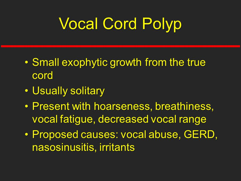Small exophytic growth from the true cordSmall exophytic growth from the true cord Usually solitaryUsually solitary Present with hoarseness, breathine