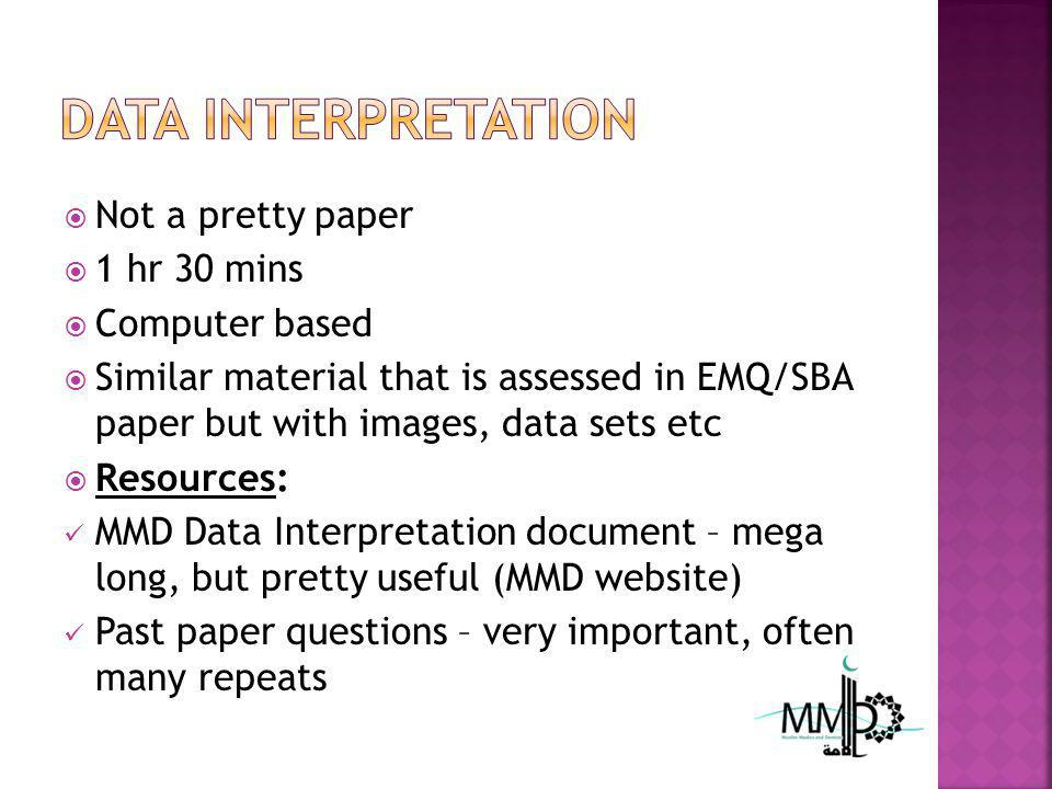 Not a pretty paper 1 hr 30 mins Computer based Similar material that is assessed in EMQ/SBA paper but with images, data sets etc Resources: MMD Data I