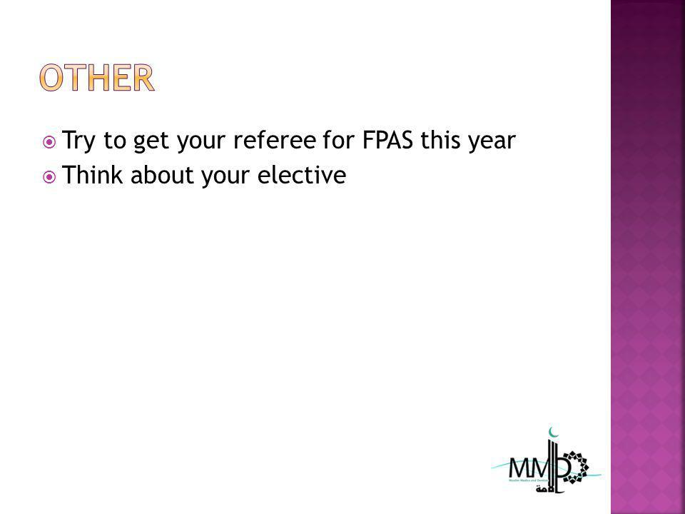 Try to get your referee for FPAS this year Think about your elective