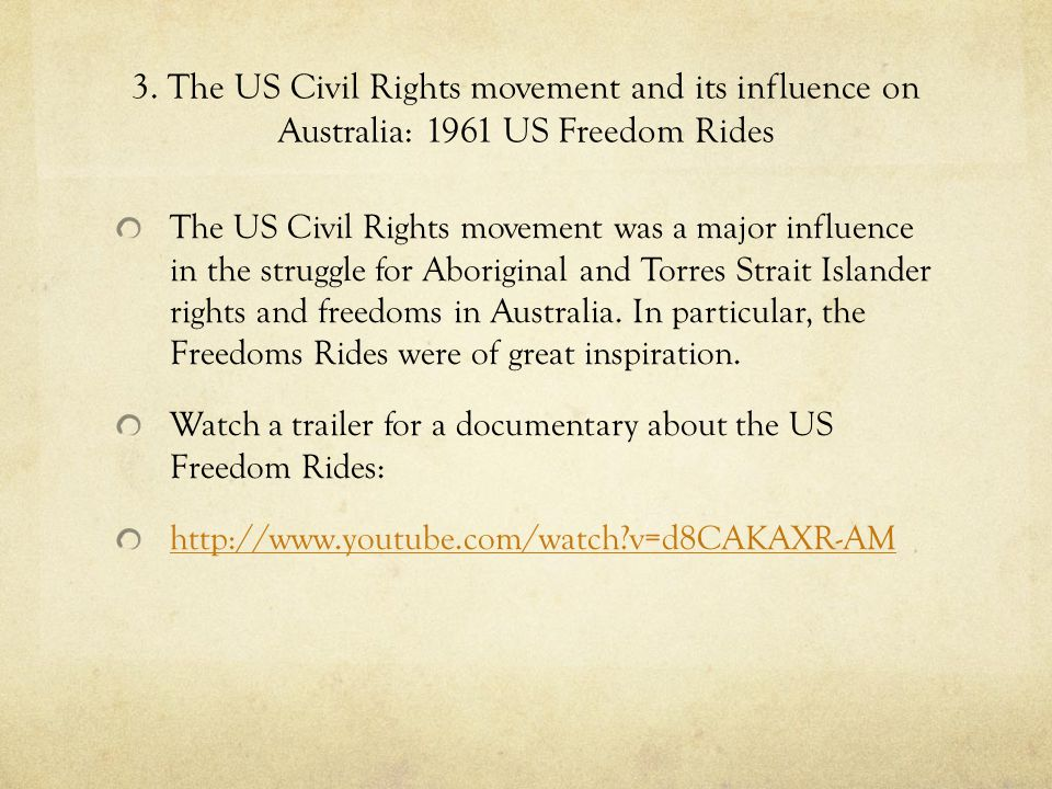 3. The US Civil Rights movement and its influence on Australia: 1961 US Freedom Rides The US Civil Rights movement was a major influence in the strugg