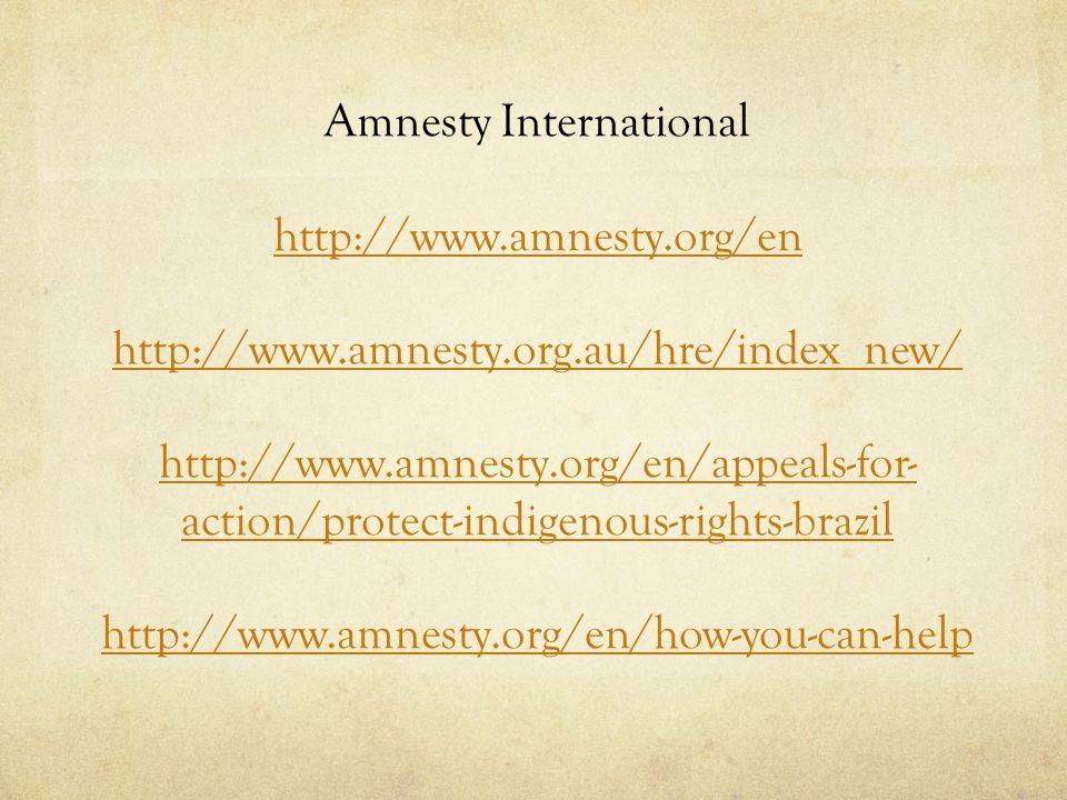 Amnesty International http://www.amnesty.org/en http://www.amnesty.org.au/hre/index_new/ http://www.amnesty.org/en/appeals-for- action/protect-indigen