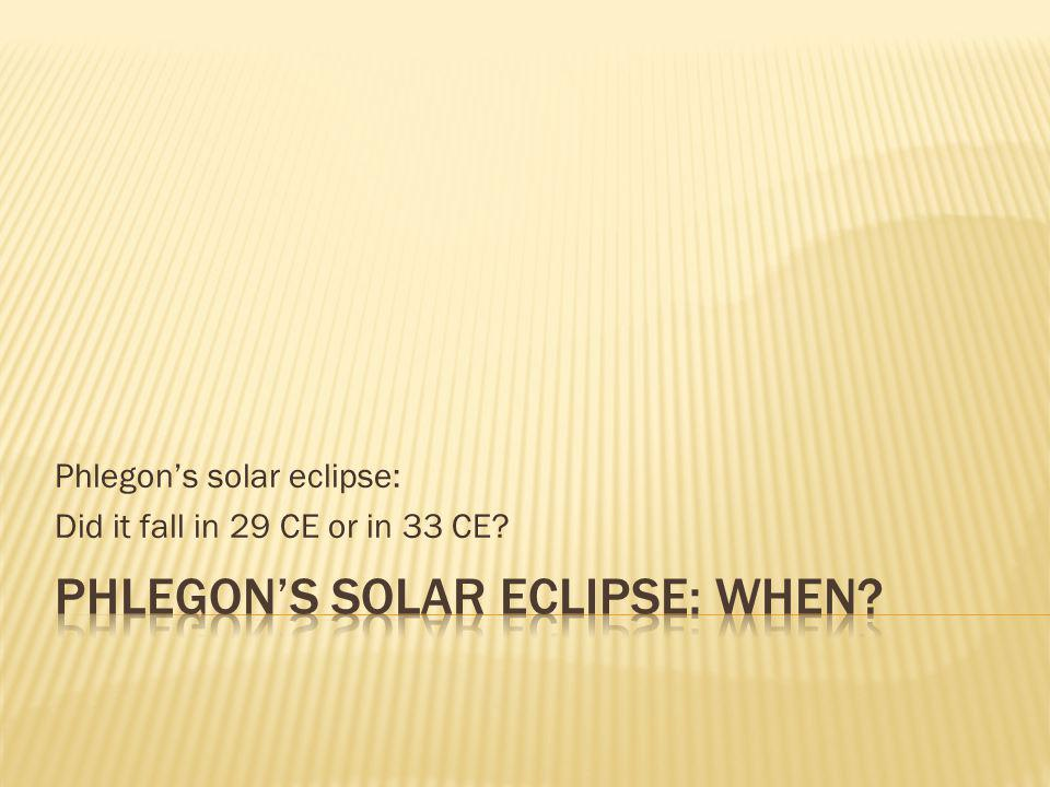 Phlegons solar eclipse: Did it fall in 29 CE or in 33 CE?