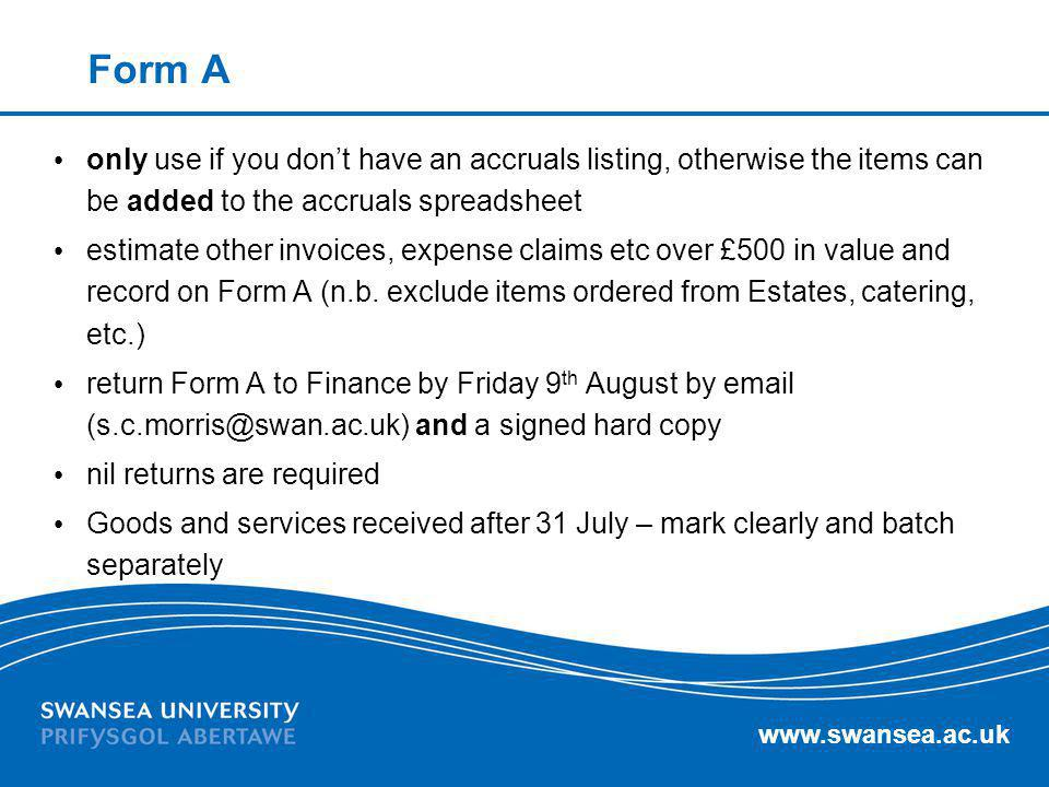 www.swansea.ac.uk Form A only use if you dont have an accruals listing, otherwise the items can be added to the accruals spreadsheet estimate other in