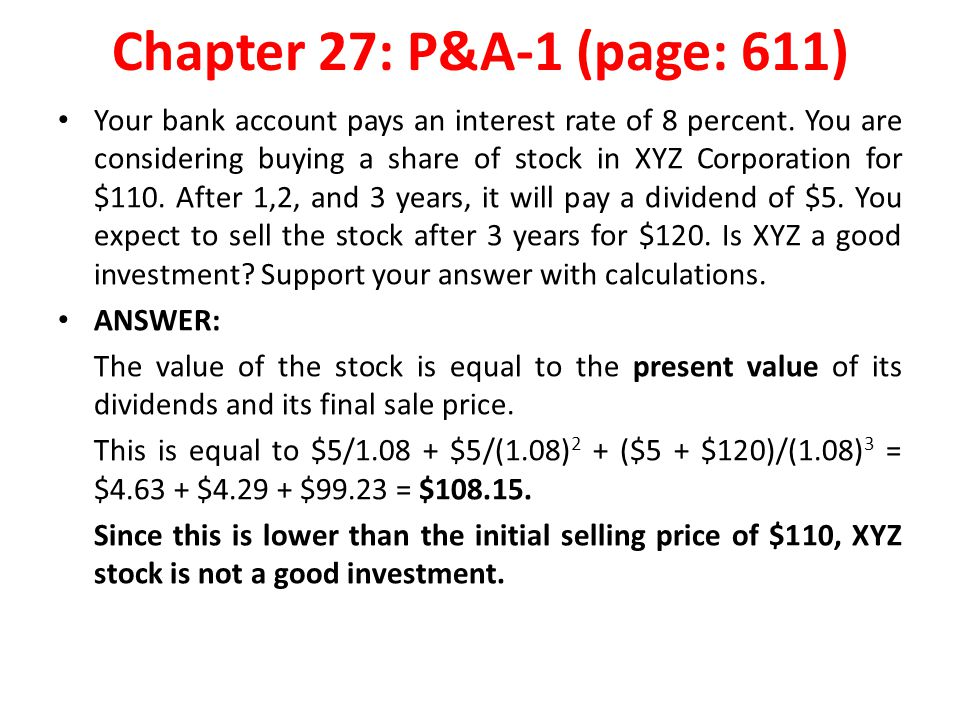Chapter 27: P&A-1 (page: 611) Your bank account pays an interest rate of 8 percent. You are considering buying a share of stock in XYZ Corporation for