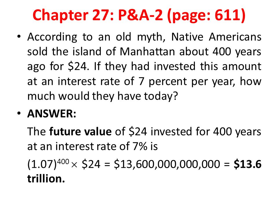 Chapter 27: P&A-2 (page: 611) According to an old myth, Native Americans sold the island of Manhattan about 400 years ago for $24. If they had investe