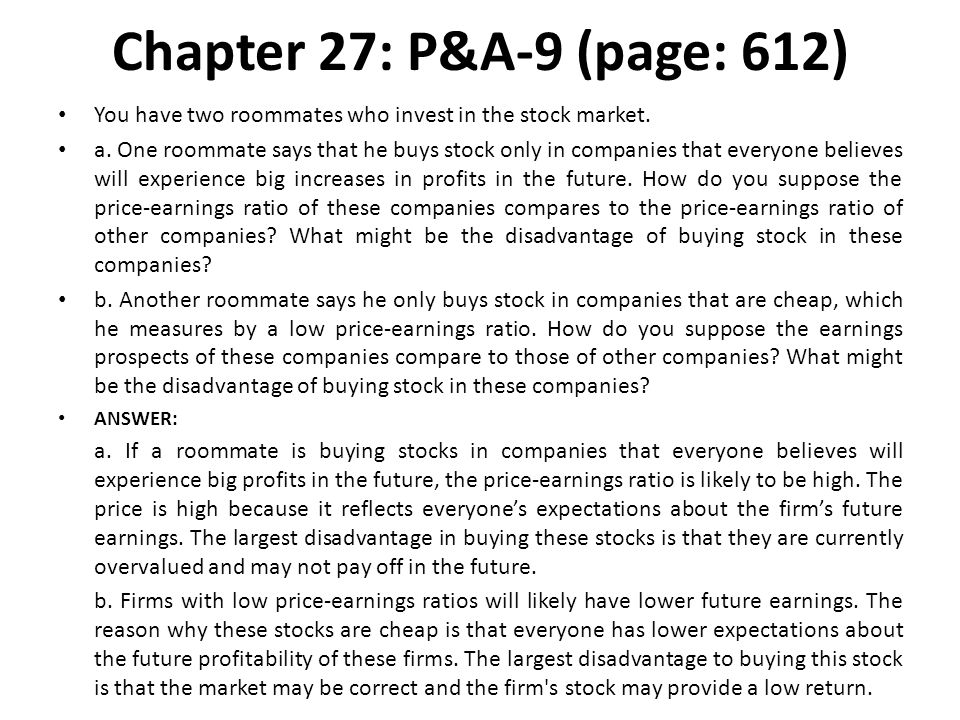 Chapter 27: P&A-9 (page: 612) You have two roommates who invest in the stock market. a. One roommate says that he buys stock only in companies that ev