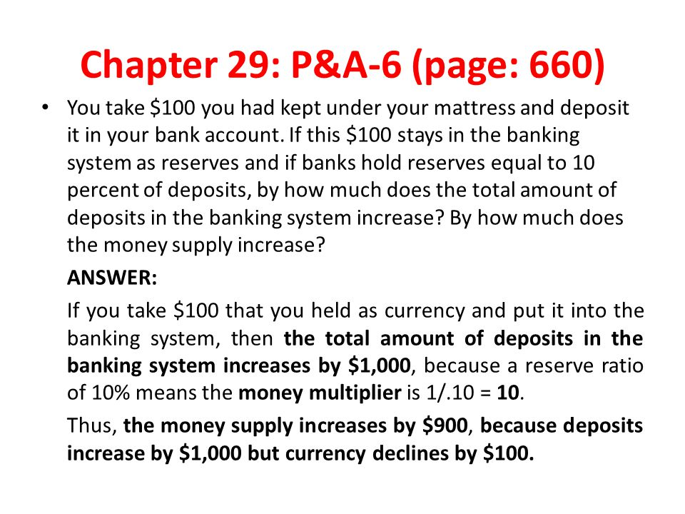 Chapter 29: P&A-6 (page: 660) You take $100 you had kept under your mattress and deposit it in your bank account. If this $100 stays in the banking sy