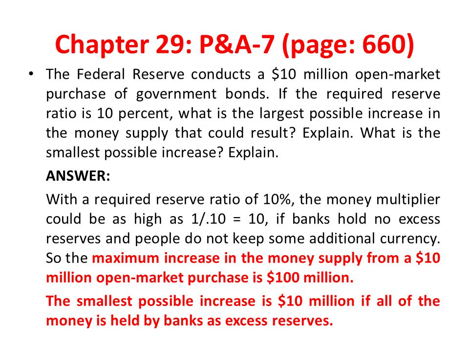 Chapter 29: P&A-7 (page: 660) The Federal Reserve conducts a $10 million open-market purchase of government bonds. If the required reserve ratio is 10