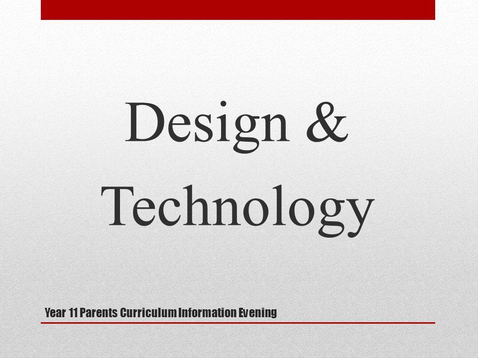 Year 11 Parents Curriculum Information Evening Design & Technology