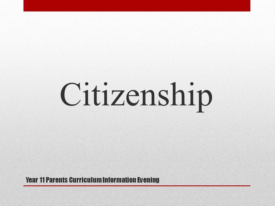 Year 11 Parents Curriculum Information Evening Citizenship