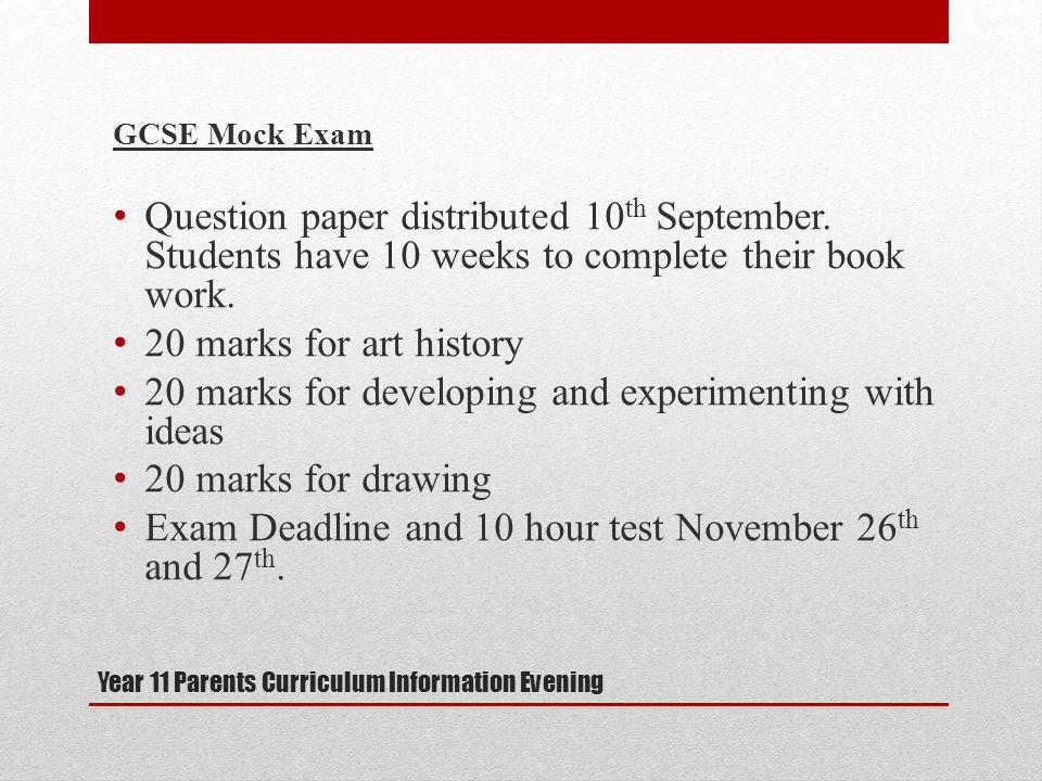 Year 11 Parents Curriculum Information Evening GCSE Mock Exam Question paper distributed 10 th September.
