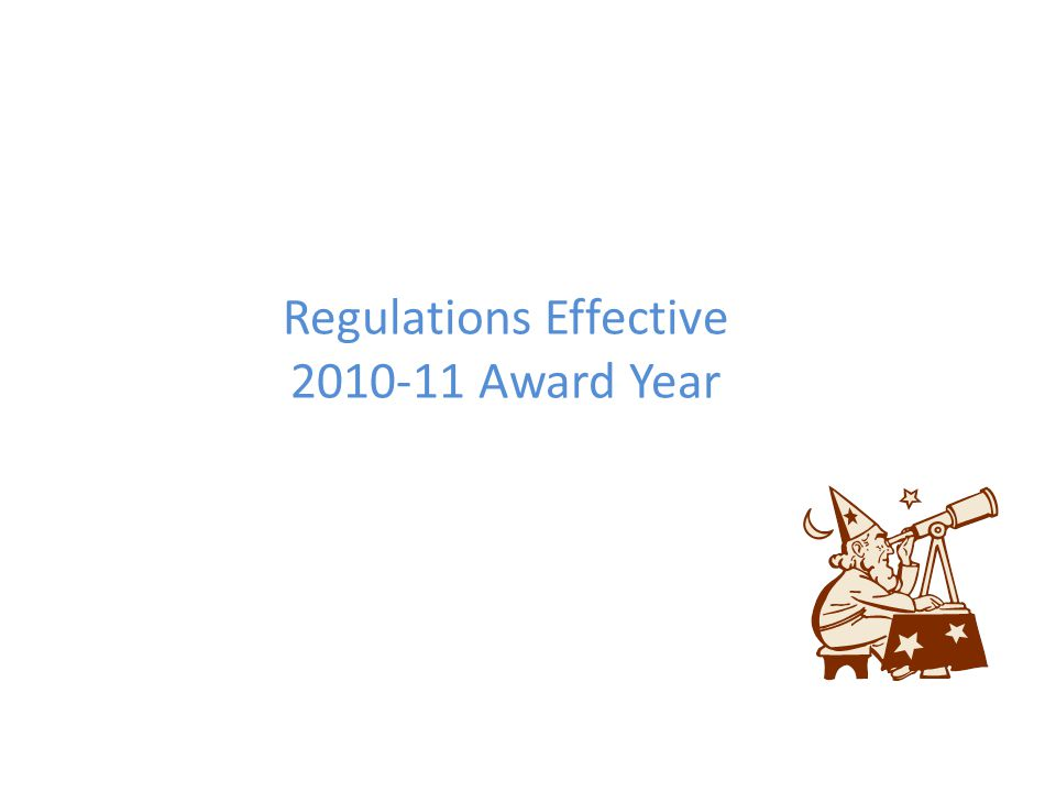 Regulations Effective 2010-11 Award Year