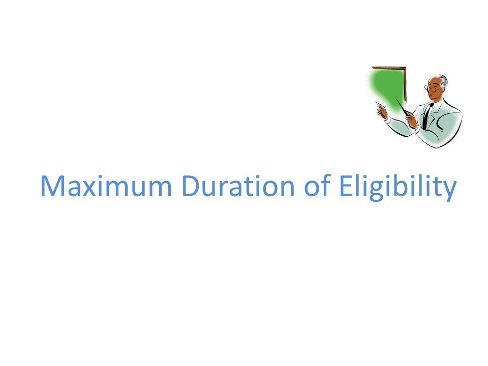 Maximum Duration of Eligibility