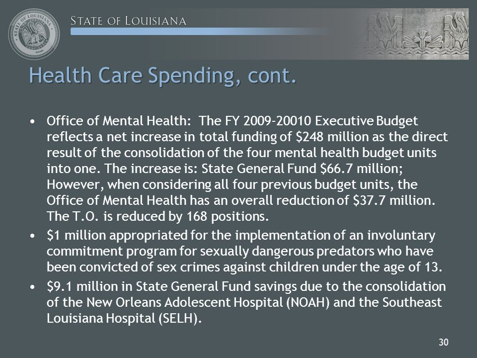 Office of Mental Health: The FY 2009-20010 Executive Budget reflects a net increase in total funding of $248 million as the direct result of the consolidation of the four mental health budget units into one.