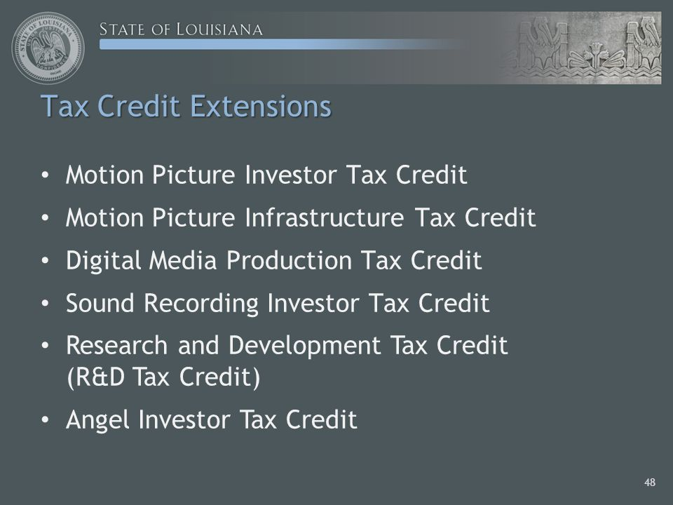 Tax Credit Extensions Motion Picture Investor Tax Credit Motion Picture Infrastructure Tax Credit Digital Media Production Tax Credit Sound Recording Investor Tax Credit Research and Development Tax Credit (R&D Tax Credit) Angel Investor Tax Credit 48