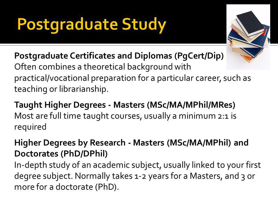 Postgraduate Certificates and Diplomas (PgCert/Dip) Often combines a theoretical background with practical/vocational preparation for a particular car