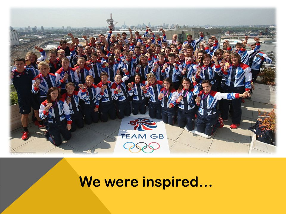 We were inspired…